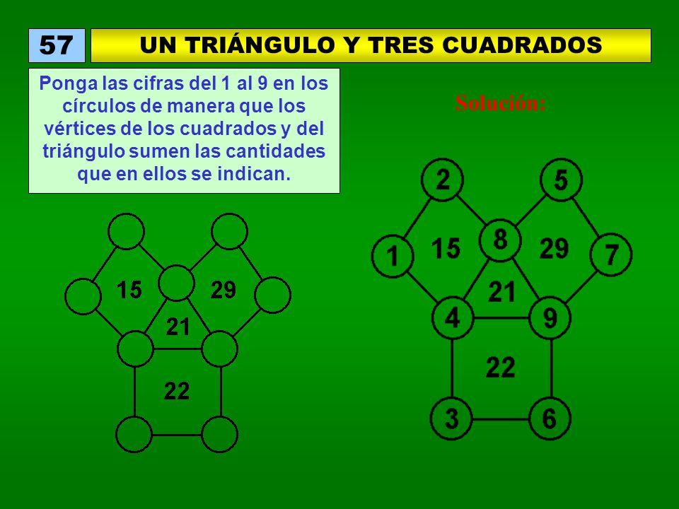 UN TRIÁNGULO Y TRES CUADRADOS 57 Ponga las cifras del 1 al 9 en los círculos de manera que los vértices de los cuadrados y del triángulo sumen las cantidades que en ellos se indican.