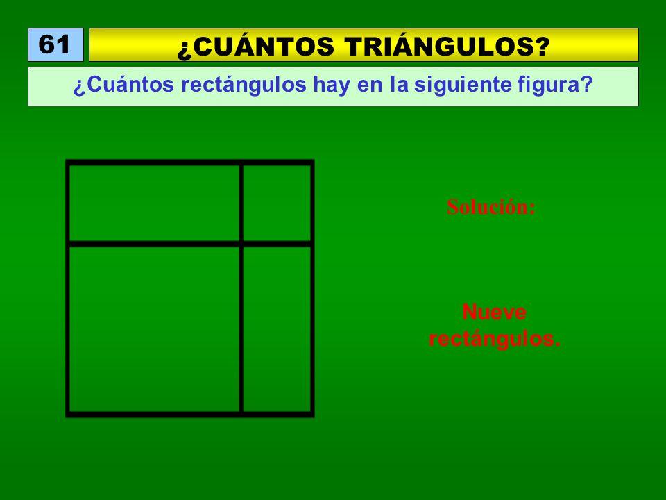 ¿CUÁNTOS TRIÁNGULOS? 61 ¿Cuántos rectángulos hay en la siguiente figura? Solución: Nueve rectángulos.