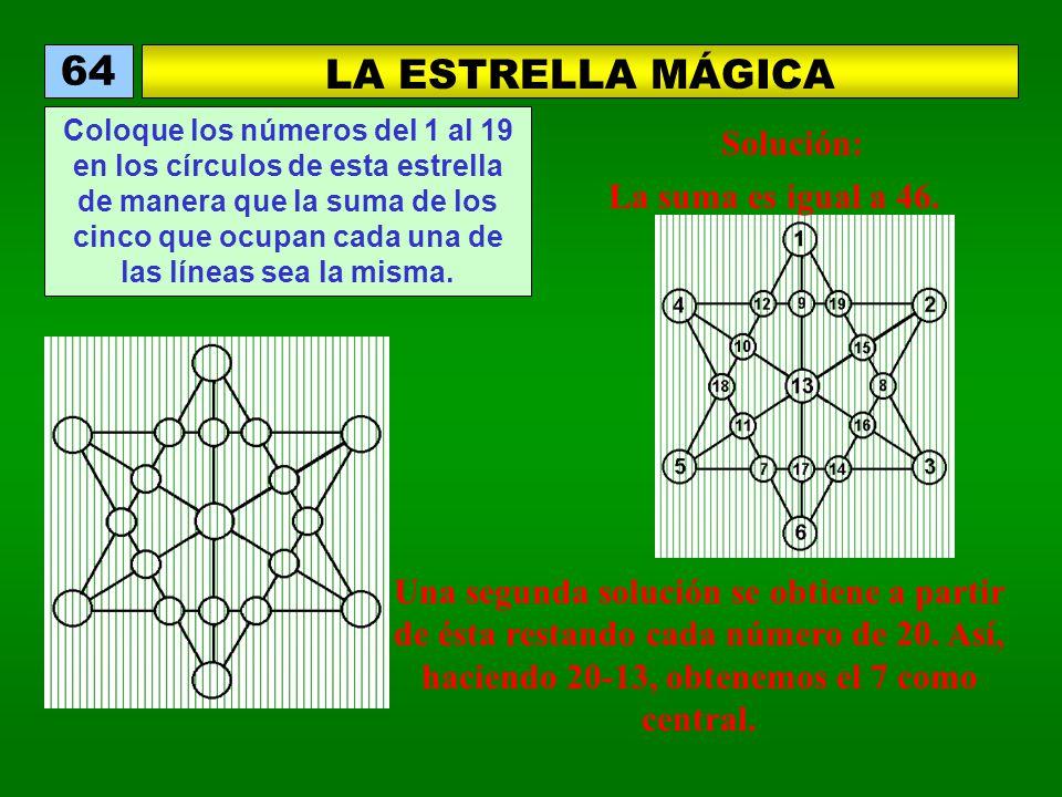 LA ESTRELLA MÁGICA 64 Coloque los números del 1 al 19 en los círculos de esta estrella de manera que la suma de los cinco que ocupan cada una de las líneas sea la misma.