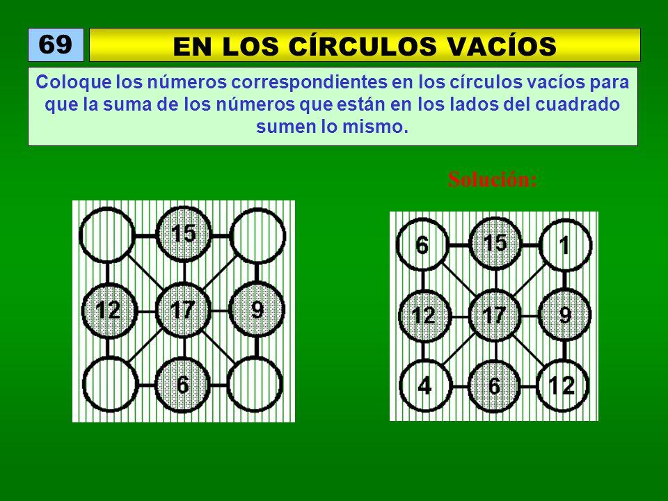 EN LOS CÍRCULOS VACÍOS 69 Coloque los números correspondientes en los círculos vacíos para que la suma de los números que están en los lados del cuadrado sumen lo mismo.