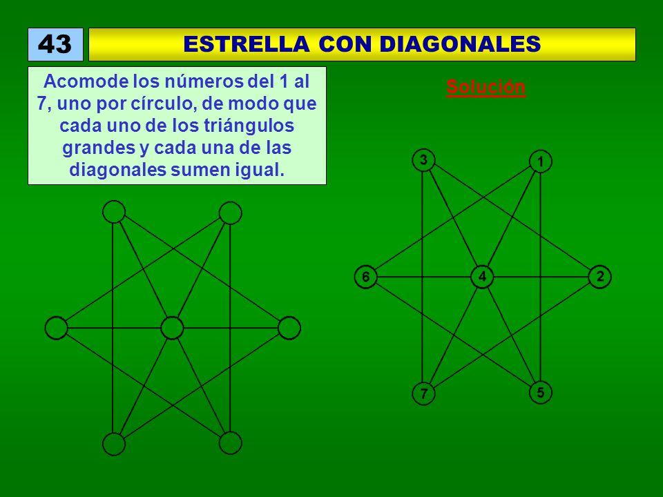 ESTRELLA CON DIAGONALES 43 Acomode los números del 1 al 7, uno por círculo, de modo que cada uno de los triángulos grandes y cada una de las diagonales sumen igual.