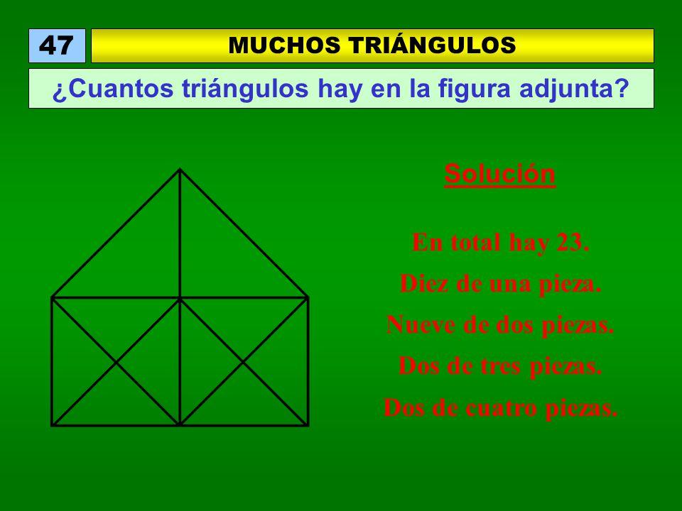 MUCHOS TRIÁNGULOS 47 ¿Cuantos triángulos hay en la figura adjunta? Solución En total hay 23. Diez de una pieza. Nueve de dos piezas. Dos de tres pieza