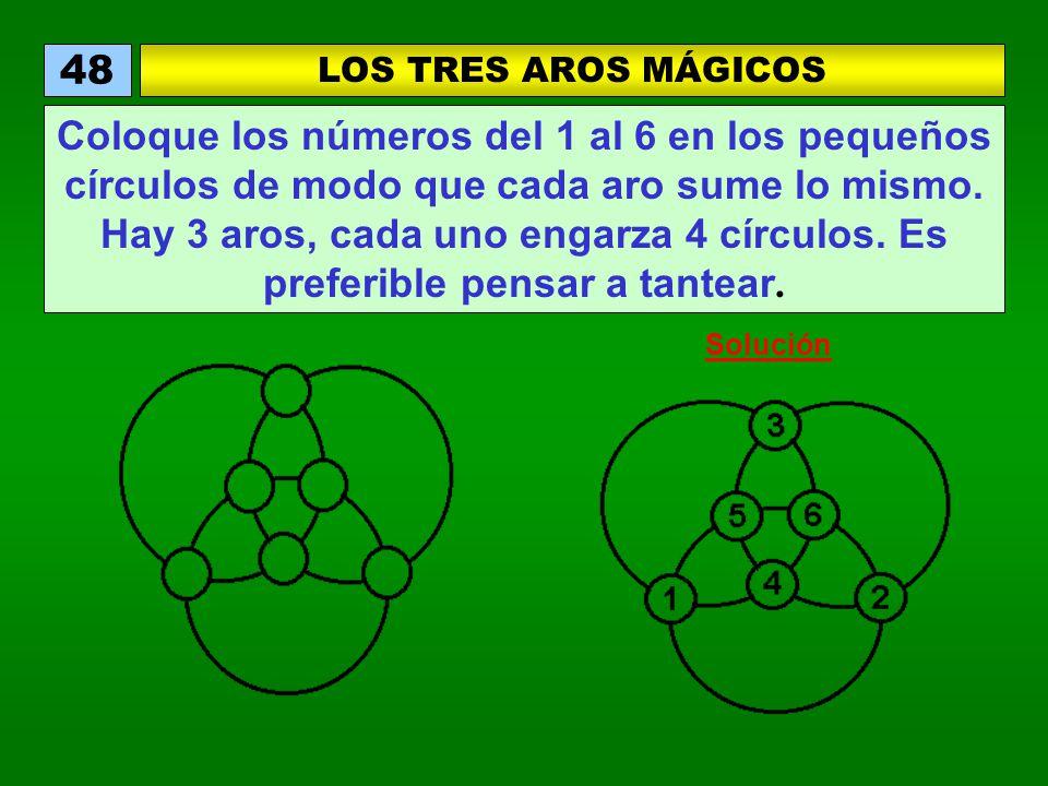 LOS TRES AROS MÁGICOS 48 Coloque los números del 1 al 6 en los pequeños círculos de modo que cada aro sume lo mismo. Hay 3 aros, cada uno engarza 4 cí