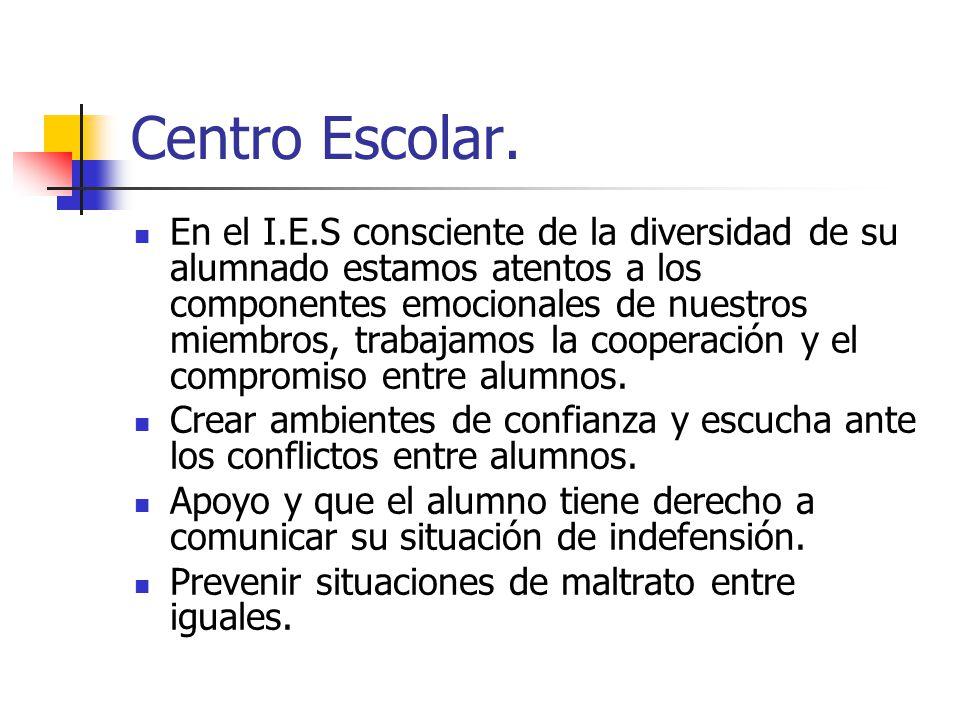 Centro Escolar. En el I.E.S consciente de la diversidad de su alumnado estamos atentos a los componentes emocionales de nuestros miembros, trabajamos