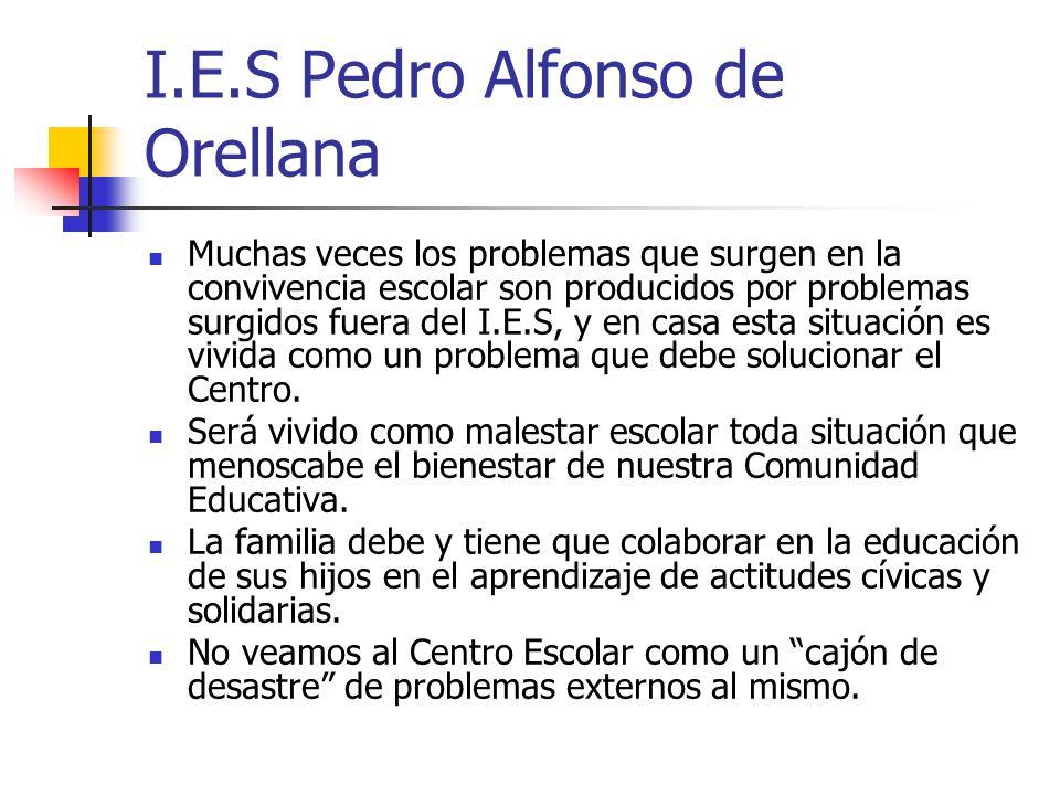 I.E.S Pedro Alfonso de Orellana Muchas veces los problemas que surgen en la convivencia escolar son producidos por problemas surgidos fuera del I.E.S,