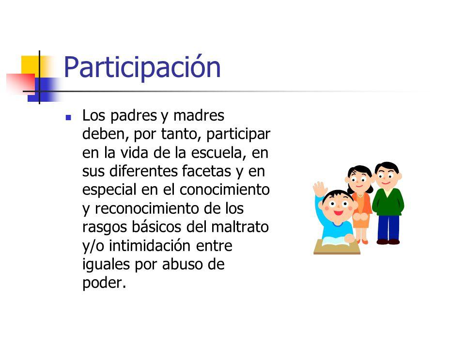 Participación Los padres y madres deben, por tanto, participar en la vida de la escuela, en sus diferentes facetas y en especial en el conocimiento y