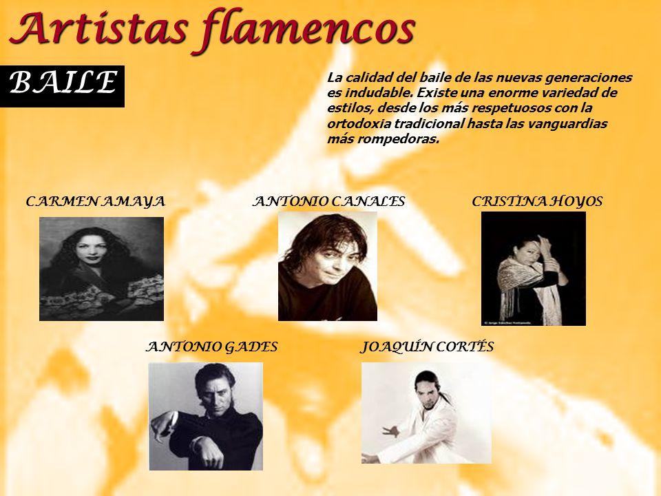 Artistas flamencos BAILE CARMEN AMAYA ANTONIO CANALES CRISTINA HOYOS ANTONIO GADES JOAQUÍN CORTÉS La calidad del baile de las nuevas generaciones es i