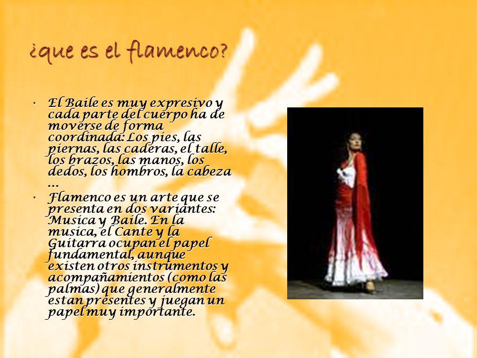 ¿que es el flamenco? El Baile es muy expresivo y cada parte del cuerpo ha de moverse de forma coordinada: Los pies, las piernas, las caderas, el talle