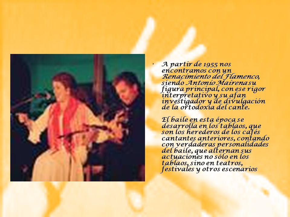 A partir de 1955 nos encontramos con un Renacimiento del Flamenco, siendo Antonio Mairena su figura principal, con ese rigor interpretativo y su afan