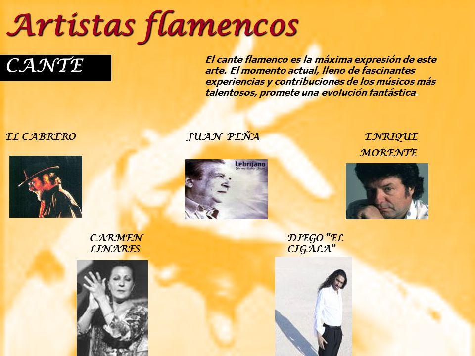 Artistas flamencos CANTE EL CABRERO JUAN PEÑA ENRIQUE MORENTE CARMEN LINARES DIEGO EL CIGALA El cante flamenco es la máxima expresión de este arte. El