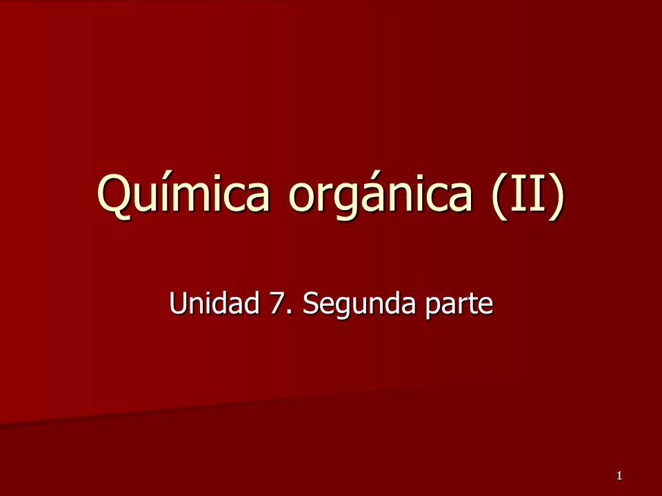 1 Química orgánica (II) Unidad 7. Segunda parte
