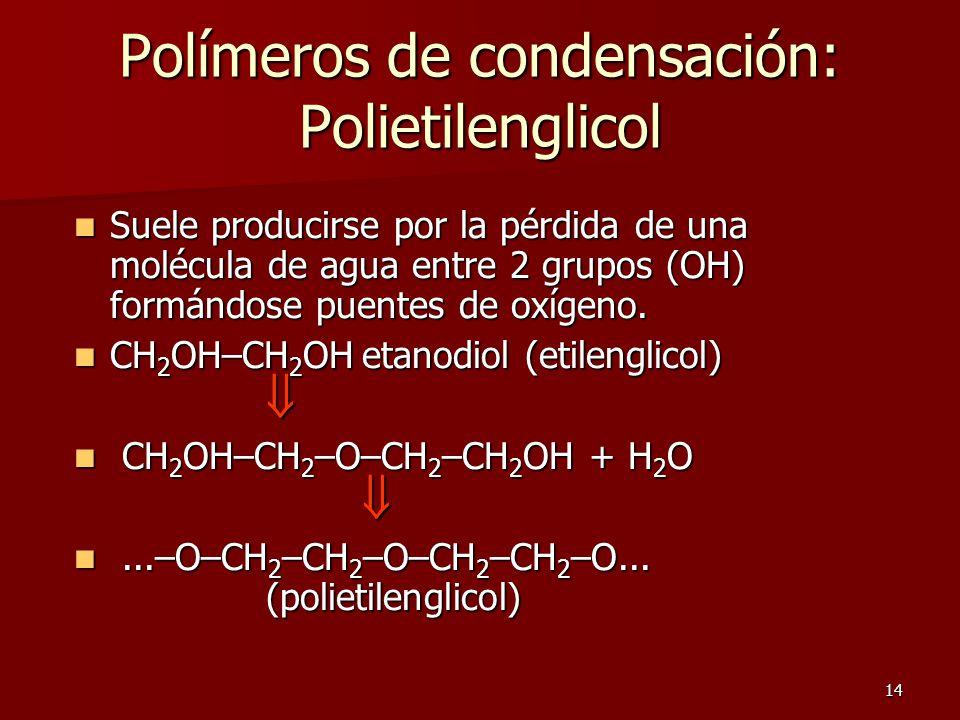 14 Polímeros de condensación: Polietilenglicol Suele producirse por la pérdida de una molécula de agua entre 2 grupos (OH) formándose puentes de oxíge