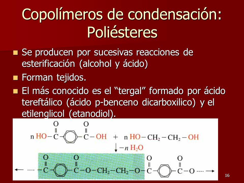 16 Copolímeros de condensación: Poliésteres Se producen por sucesivas reacciones de esterificación (alcohol y ácido) Se producen por sucesivas reaccio