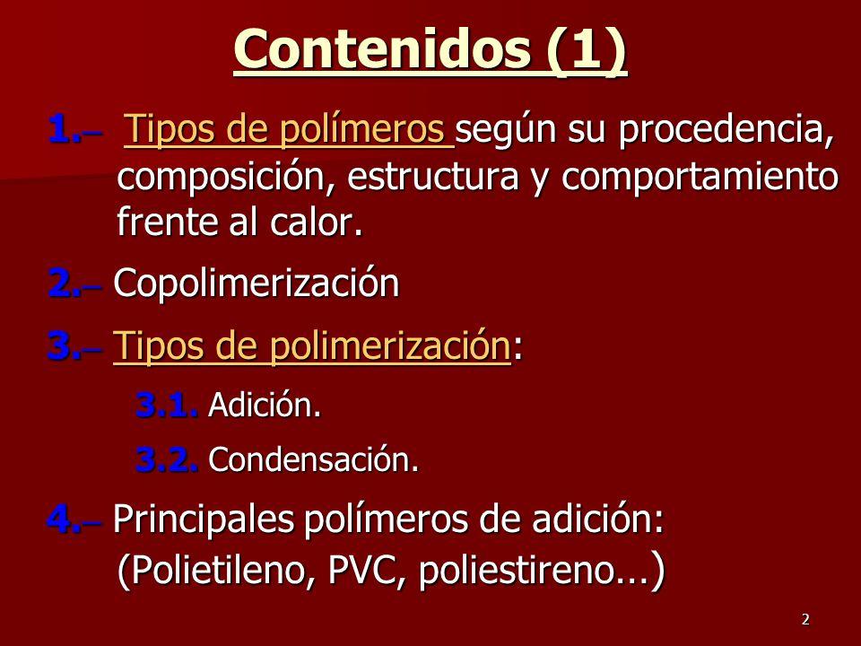 2 Contenidos (1) 1. – Tipos de polímeros según su procedencia, composición, estructura y comportamiento frente al calor. Tipos de polímeros Tipos de p