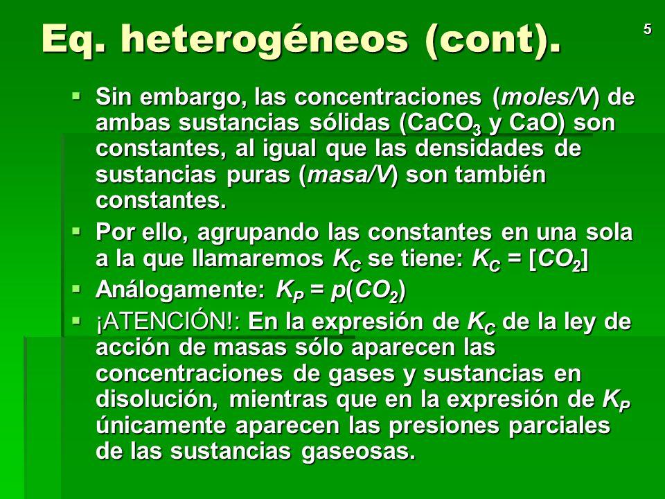 4 Equilibrios heterogéneos Se habla de reacción homogénea cuando tanto reactivos como productos se encuentran en el mismo estado físico. En cambio, si
