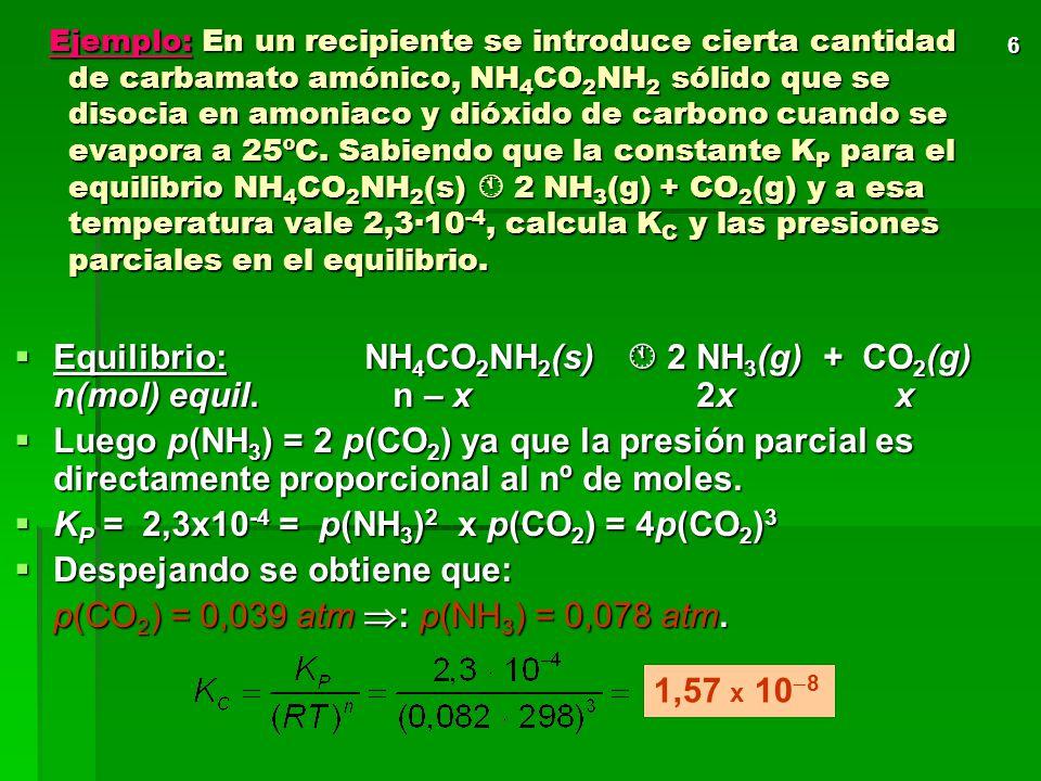 6 Ejemplo: En un recipiente se introduce cierta cantidad de carbamato amónico, NH 4 CO 2 NH 2 sólido que se disocia en amoniaco y dióxido de carbono cuando se evapora a 25ºC.