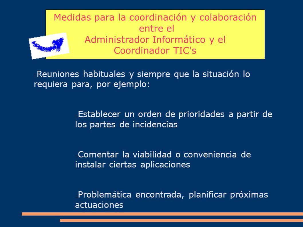 Medidas para la coordinación y colaboración entre el Administrador Informático y el Coordinador TIC's Reuniones habituales y siempre que la situación