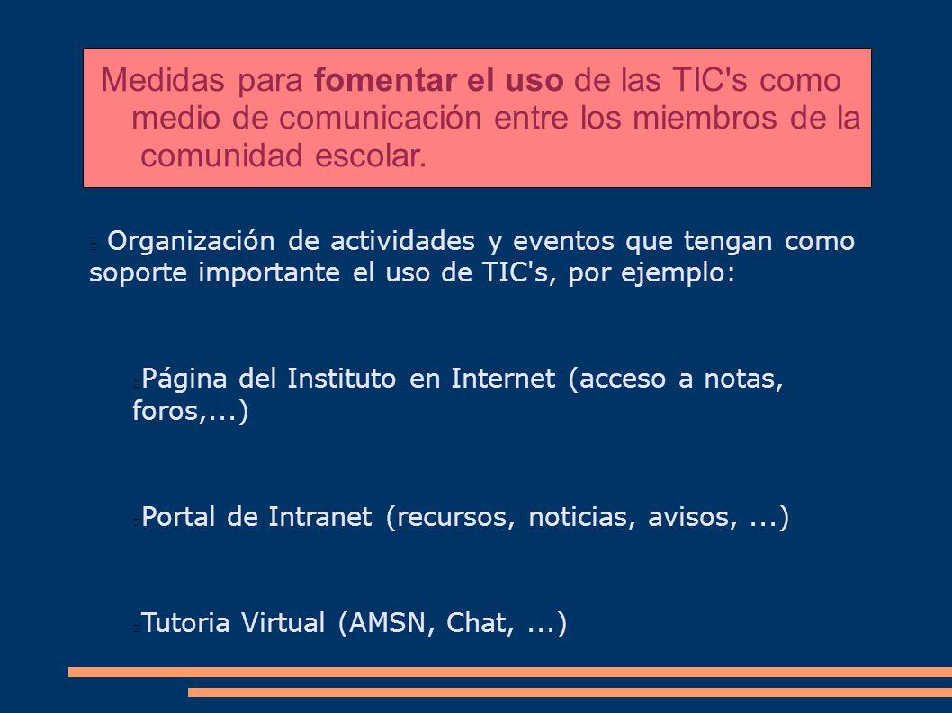 Medidas para fomentar el uso de las TIC's como medio de comunicación entre los miembros de la comunidad escolar. Organización de actividades y eventos