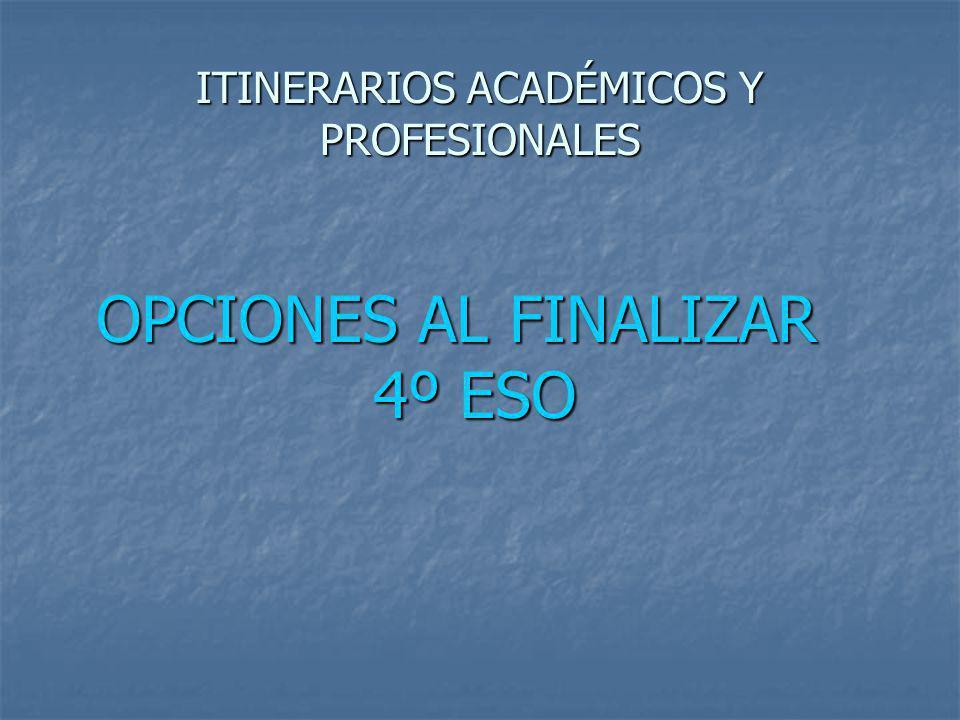 ITINERARIOS ACADÉMICOS Y PROFESIONALES OPCIONES AL FINALIZAR 4º ESO