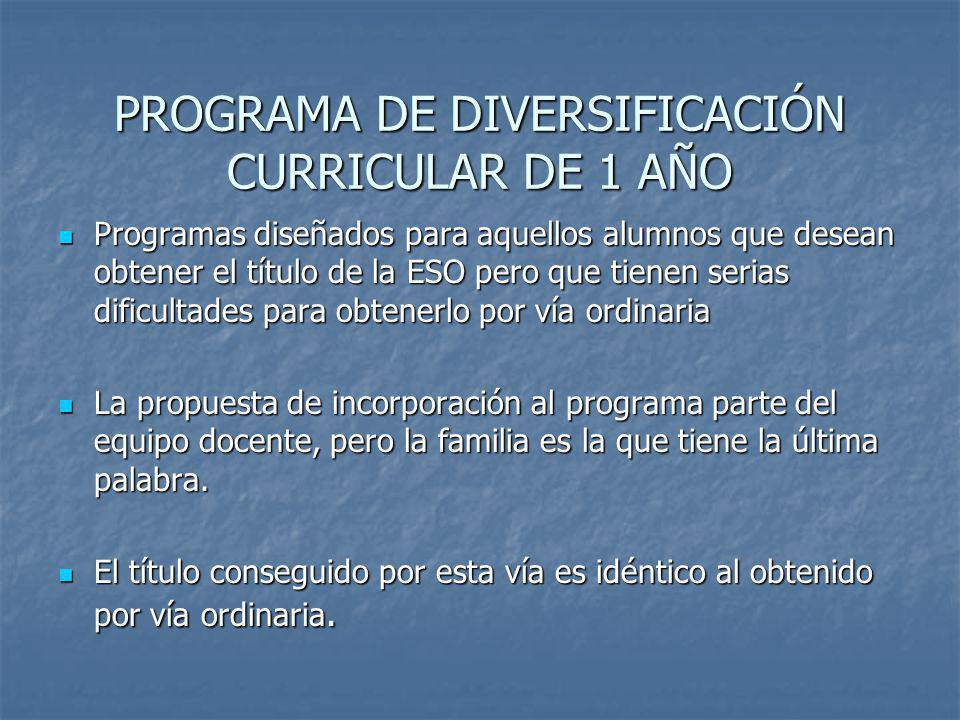 PROGRAMA DE DIVERSIFICACIÓN CURRICULAR DE 1 AÑO Programas diseñados para aquellos alumnos que desean obtener el título de la ESO pero que tienen seria