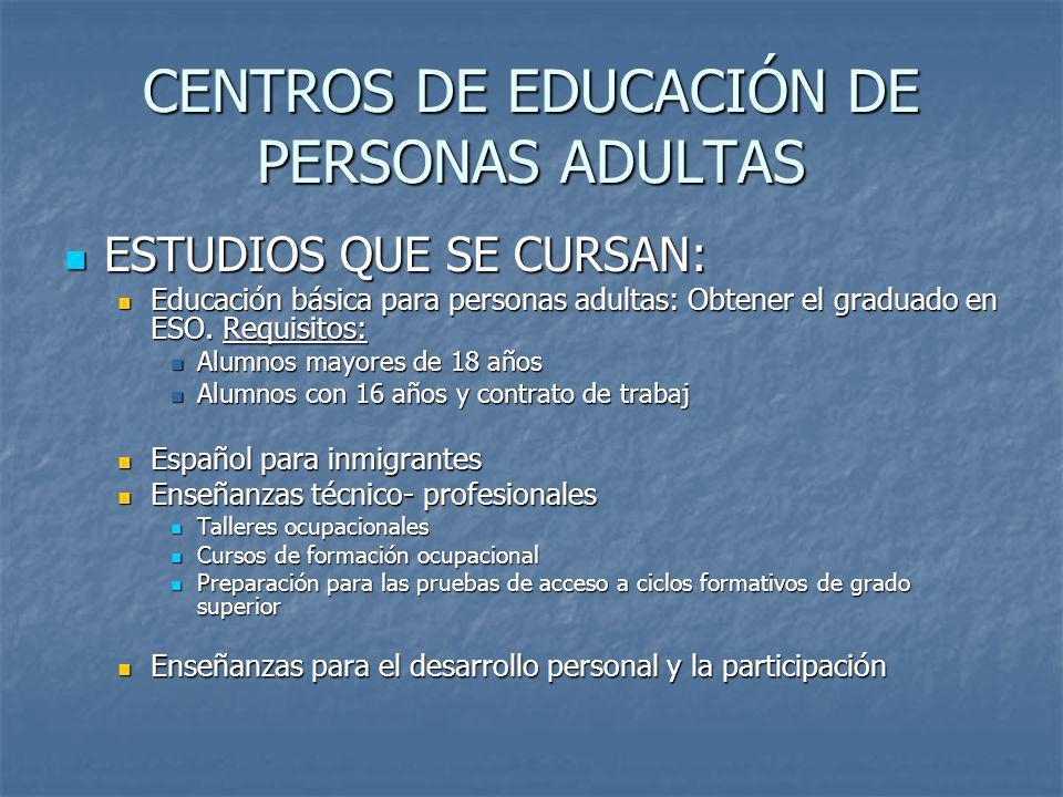 CENTROS DE EDUCACIÓN DE PERSONAS ADULTAS ESTUDIOS QUE SE CURSAN: ESTUDIOS QUE SE CURSAN: Educación básica para personas adultas: Obtener el graduado e