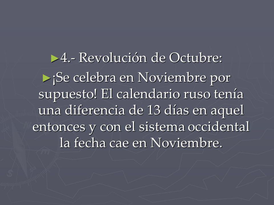4.- Revolución de Octubre: 4.- Revolución de Octubre: ¡Se celebra en Noviembre por supuesto! El calendario ruso tenía una diferencia de 13 días en aqu