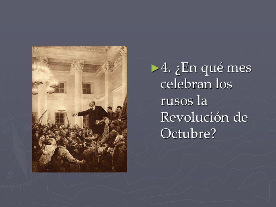 4. ¿En qué mes celebran los rusos la Revolución de Octubre? 4. ¿En qué mes celebran los rusos la Revolución de Octubre?