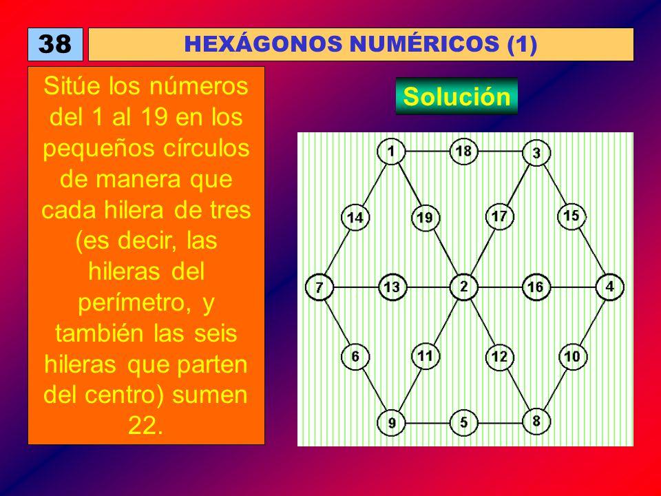 38 HEXÁGONOS NUMÉRICOS (1) Sitúe los números del 1 al 19 en los pequeños círculos de manera que cada hilera de tres (es decir, las hileras del perímet