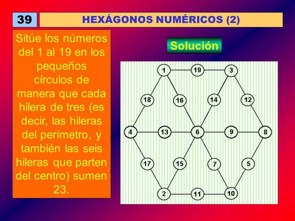 39 HEXÁGONOS NUMÉRICOS (2) Sitúe los números del 1 al 19 en los pequeños círculos de manera que cada hilera de tres (es decir, las hileras del perímet
