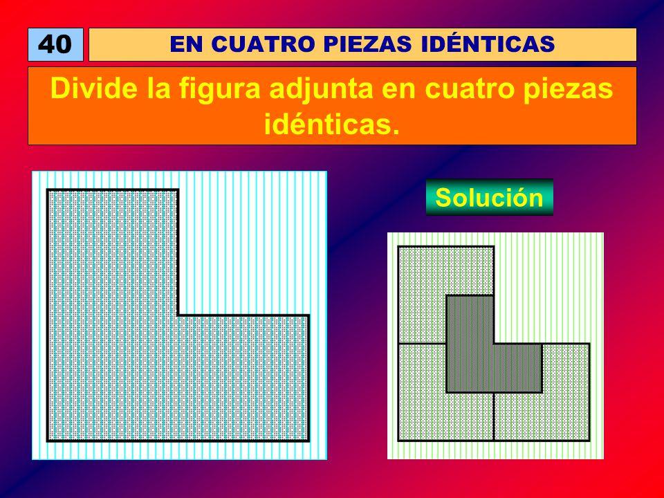 EN CUATRO PIEZAS IDÉNTICAS 40 Divide la figura adjunta en cuatro piezas idénticas. Solución