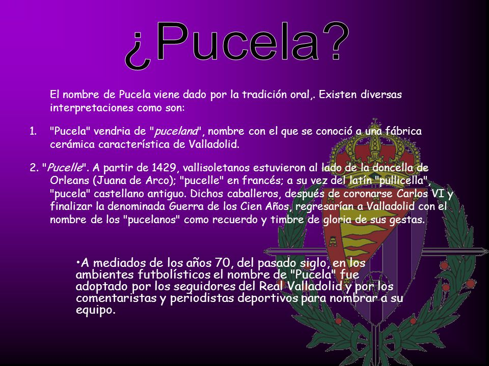El nombre de Pucela viene dado por la tradición oral,.