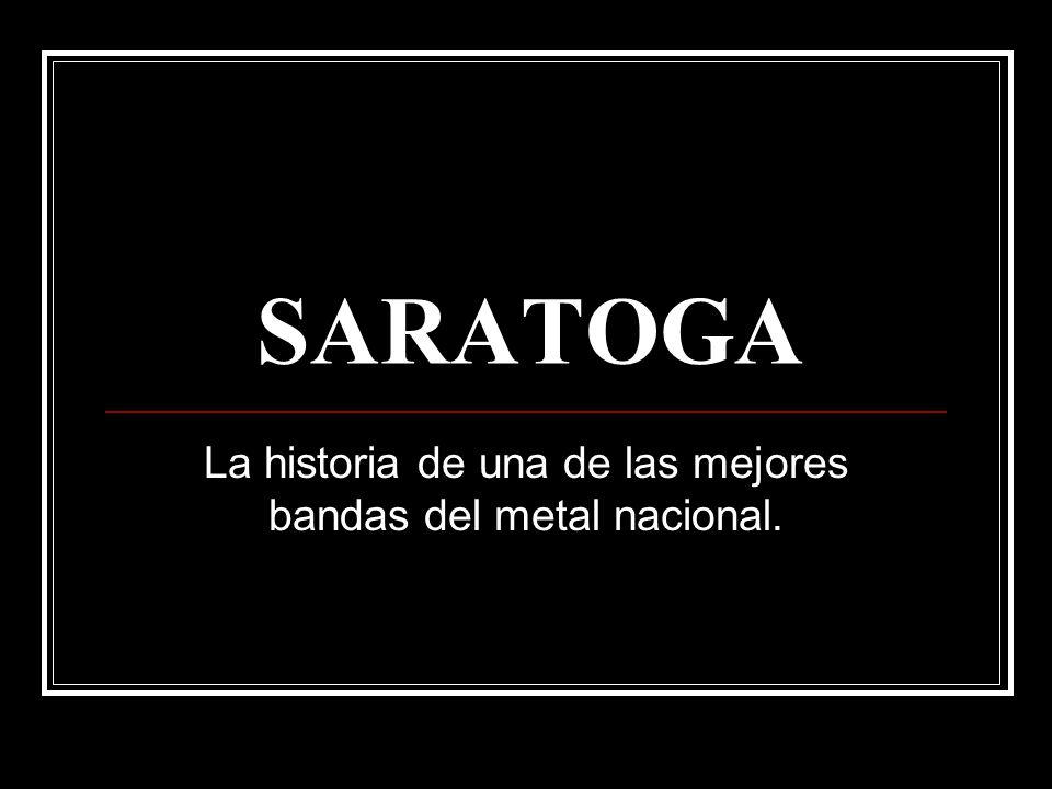 SARATOGA La historia de una de las mejores bandas del metal nacional.