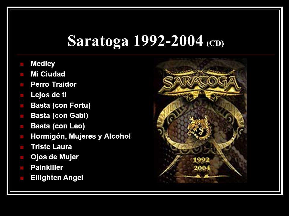 Saratoga 1992-2004 (CD) Medley Mi Ciudad Perro Traidor Lejos de ti Basta (con Fortu) Basta (con Gabi) Basta (con Leo) Hormigón, Mujeres y Alcohol Tris