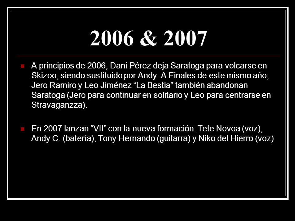 2006 & 2007 A principios de 2006, Dani Pérez deja Saratoga para volcarse en Skizoo; siendo sustituido por Andy. A Finales de este mismo año, Jero Rami