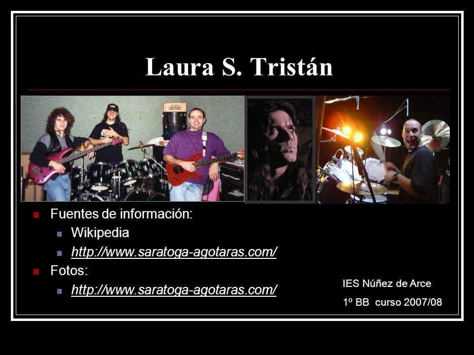 Laura S. Tristán Fuentes de información: Wikipedia http://www.saratoga-agotaras.com/ Fotos: http://www.saratoga-agotaras.com/ IES Núñez de Arce 1º BB