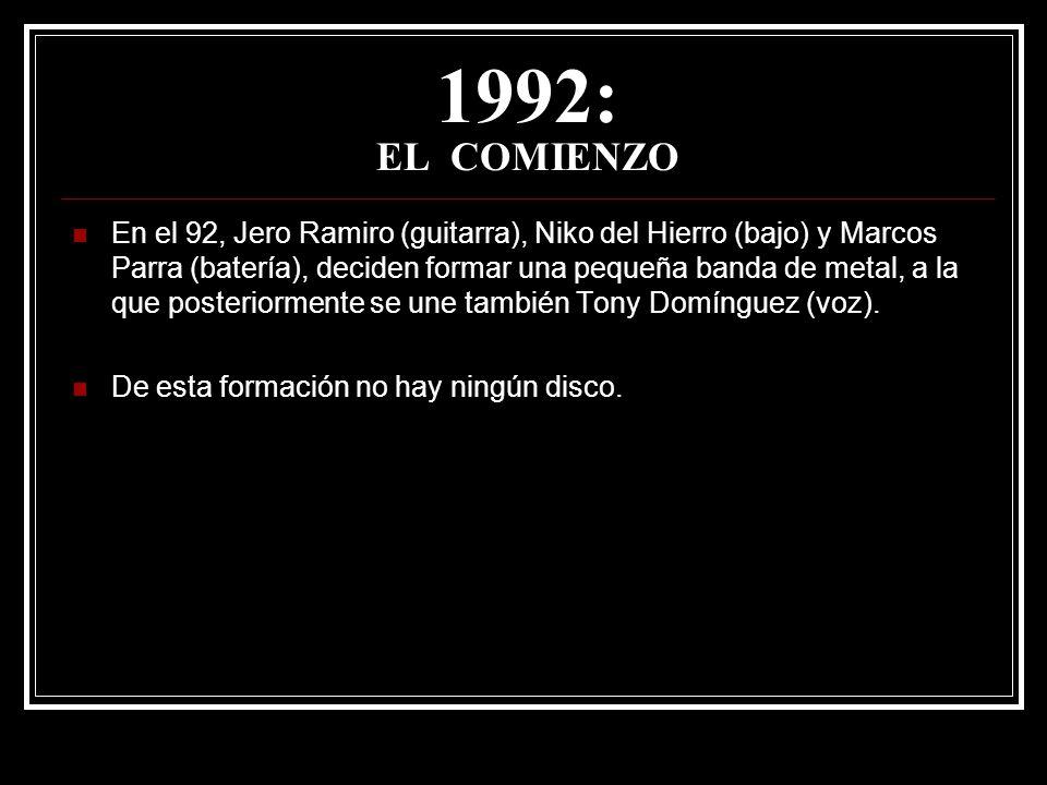 1992: EL COMIENZO En el 92, Jero Ramiro (guitarra), Niko del Hierro (bajo) y Marcos Parra (batería), deciden formar una pequeña banda de metal, a la q