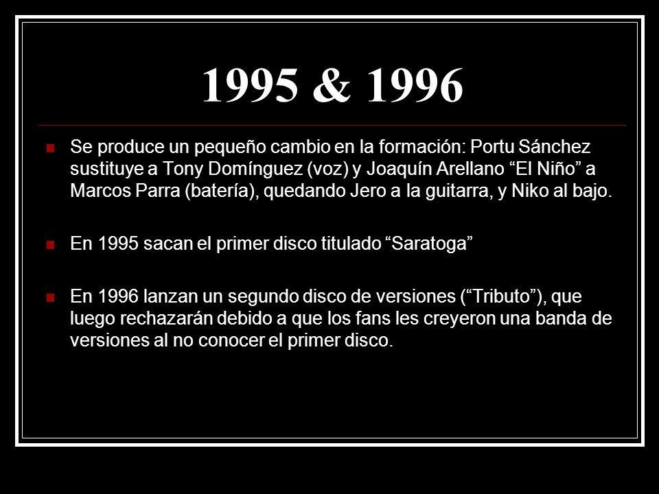 1995 & 1996 Se produce un pequeño cambio en la formación: Portu Sánchez sustituye a Tony Domínguez (voz) y Joaquín Arellano El Niño a Marcos Parra (ba