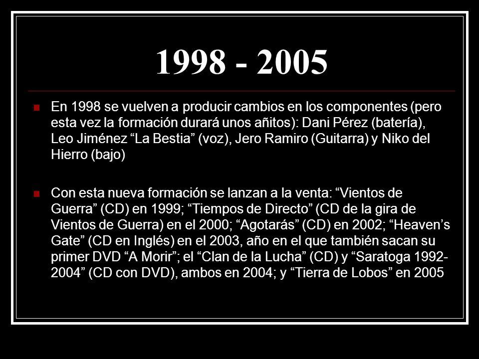 1998 - 2005 En 1998 se vuelven a producir cambios en los componentes (pero esta vez la formación durará unos añitos): Dani Pérez (batería), Leo Jiméne