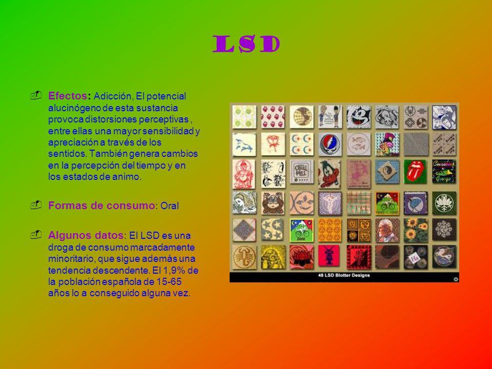 LSD Efectos: Adicción, El potencial alucinógeno de esta sustancia provoca distorsiones perceptivas, entre ellas una mayor sensibilidad y apreciación a