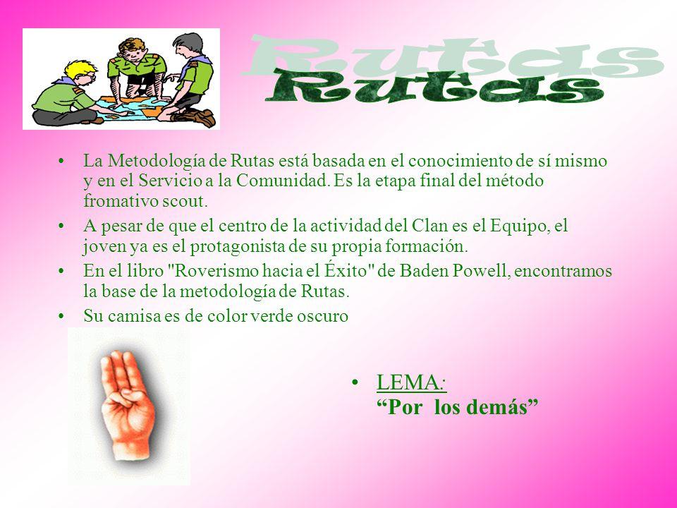 La Metodología de Rutas está basada en el conocimiento de sí mismo y en el Servicio a la Comunidad. Es la etapa final del método fromativo scout. A pe