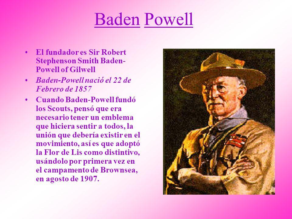 Baden Powell El fundador es Sir Robert Stephenson Smith Baden- Powell of Gilwell Baden-Powell nació el 22 de Febrero de 1857 Cuando Baden-Powell fundó