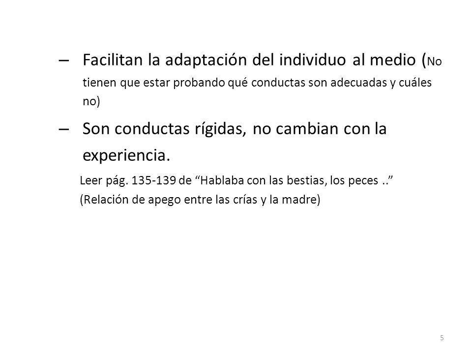 – Facilitan la adaptación del individuo al medio ( No tienen que estar probando qué conductas son adecuadas y cuáles no) – Son conductas rígidas, no c