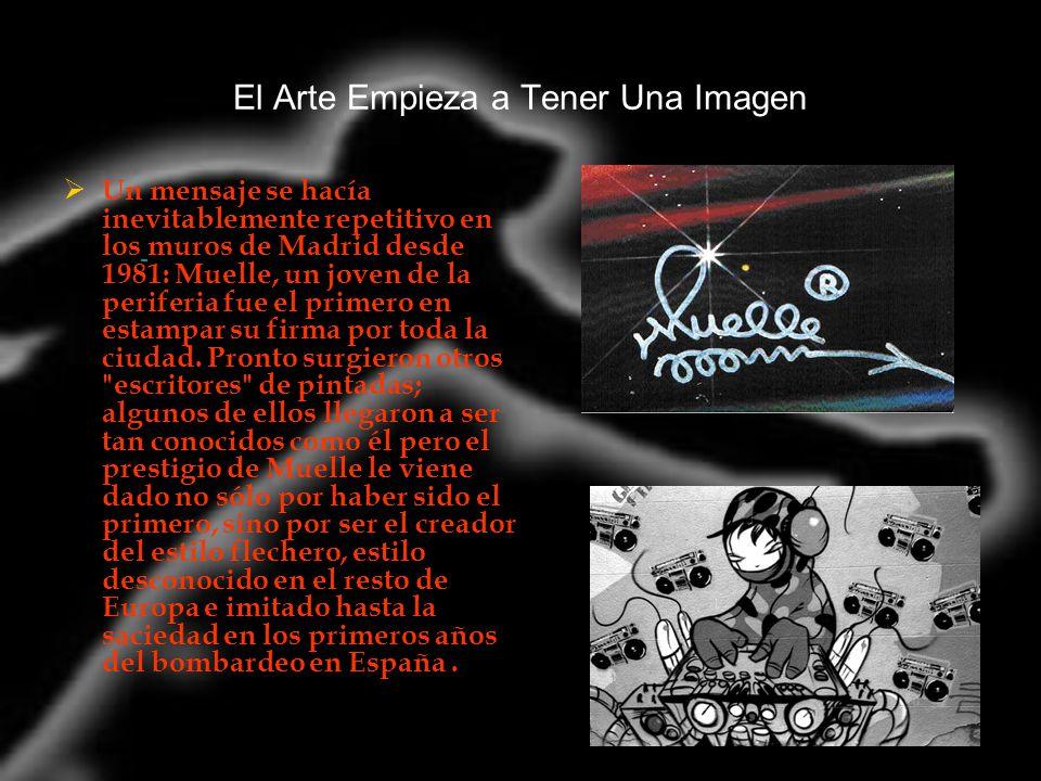 El Arte Empieza a Tener Una Imagen Un mensaje se hacía inevitablemente repetitivo en los muros de Madrid desde 1981: Muelle, un joven de la periferia fue el primero en estampar su firma por toda la ciudad.