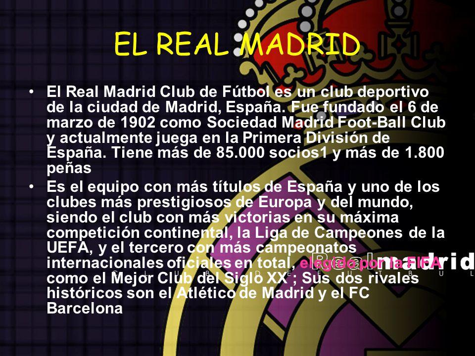 EL REAL MADRID El Real Madrid Club de Fútbol es un club deportivo de la ciudad de Madrid, España. Fue fundado el 6 de marzo de 1902 como Sociedad Madr