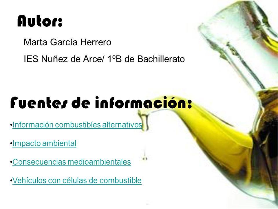 Autor: Marta García Herrero IES Nuñez de Arce/ 1ºB de Bachillerato Fuentes de información: Información combustibles alternativos Impacto ambiental Con