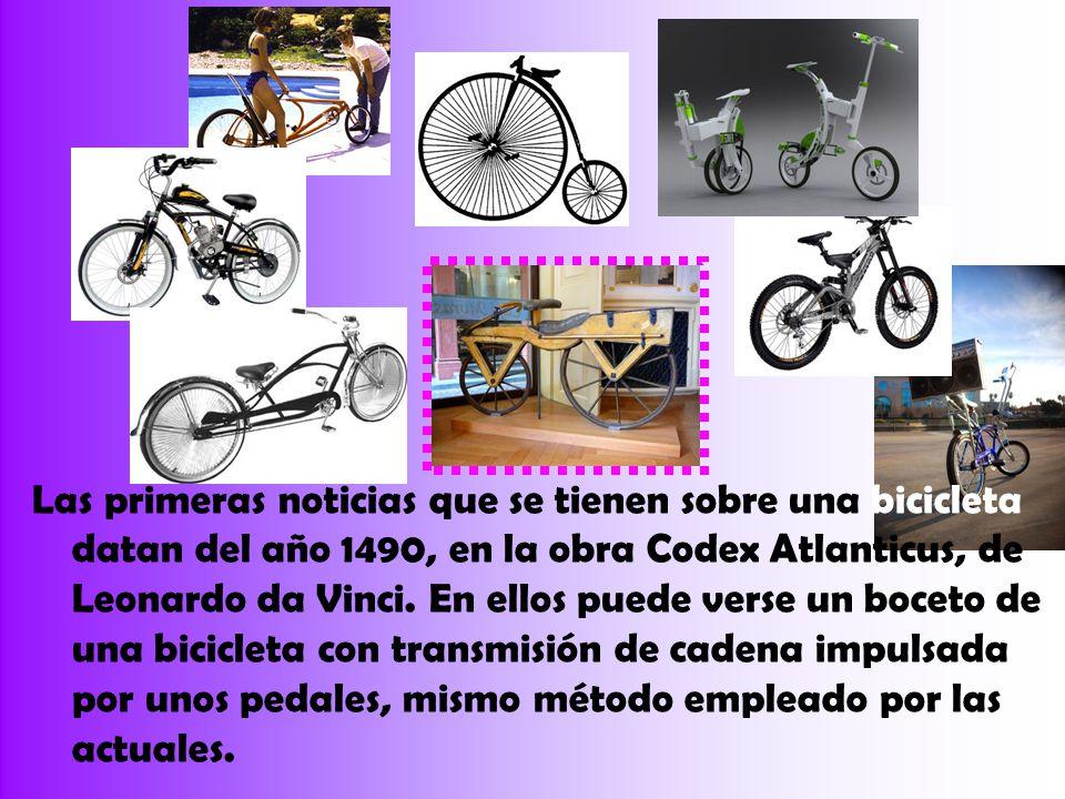 Las primeras noticias que se tienen sobre una bicicleta datan del año 1490, en la obra Codex Atlanticus, de Leonardo da Vinci. En ellos puede verse un