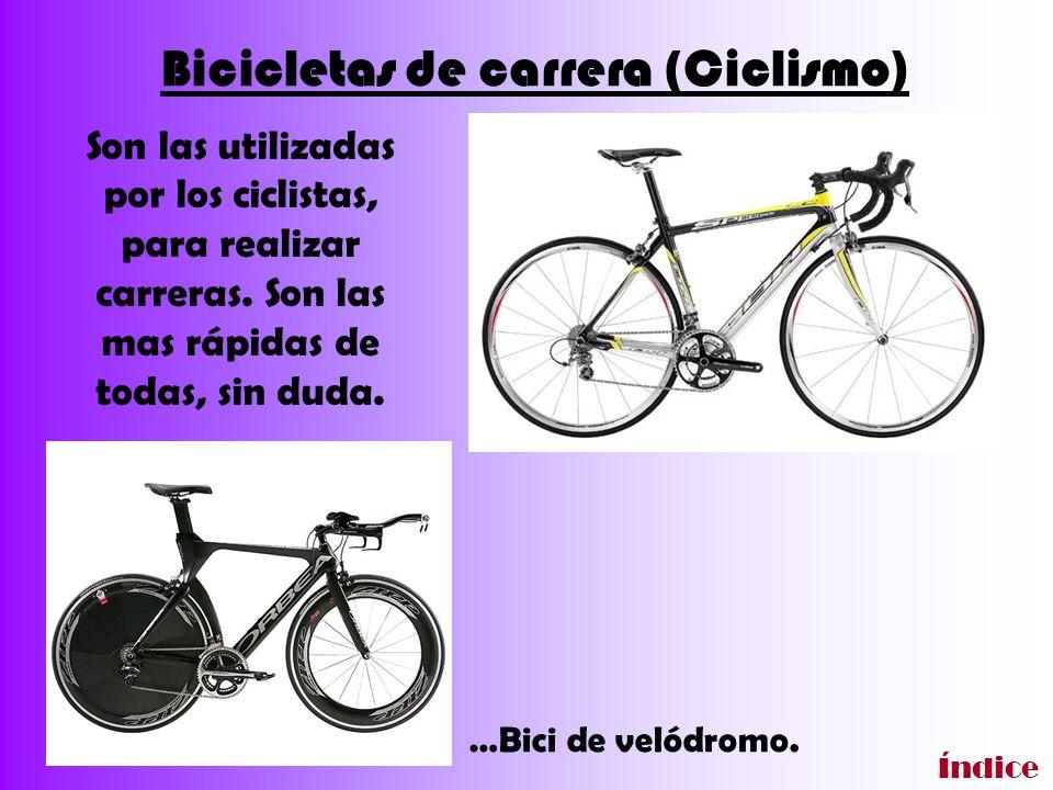 Bicicletas de carrera (Ciclismo) Son las utilizadas por los ciclistas, para realizar carreras. Son las mas rápidas de todas, sin duda. …Bici de velódr