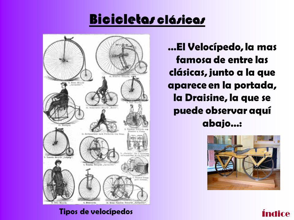 Bicicletas clásicas …El Velocípedo, la mas famosa de entre las clásicas, junto a la que aparece en la portada, la Draisine, la que se puede observar a