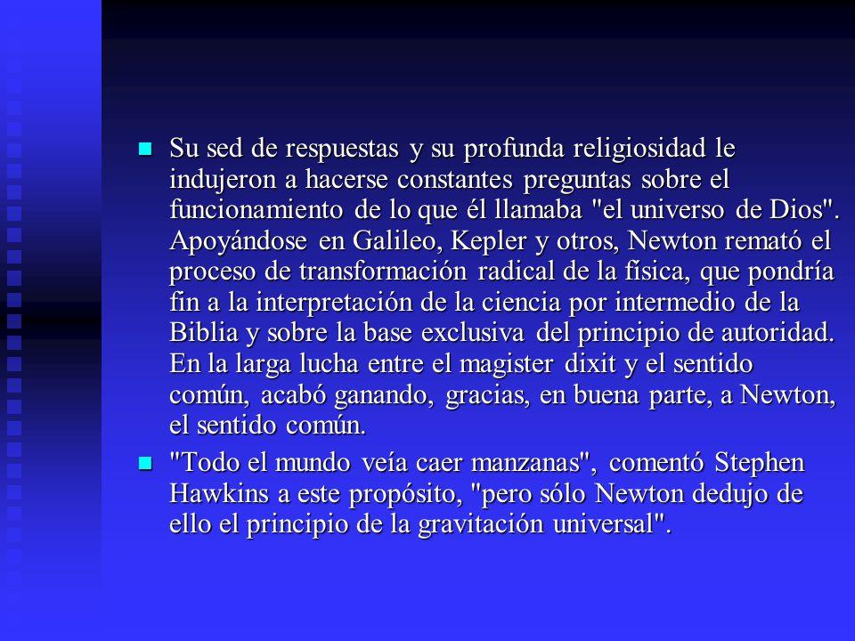 Su sed de respuestas y su profunda religiosidad le indujeron a hacerse constantes preguntas sobre el funcionamiento de lo que él llamaba el universo de Dios .