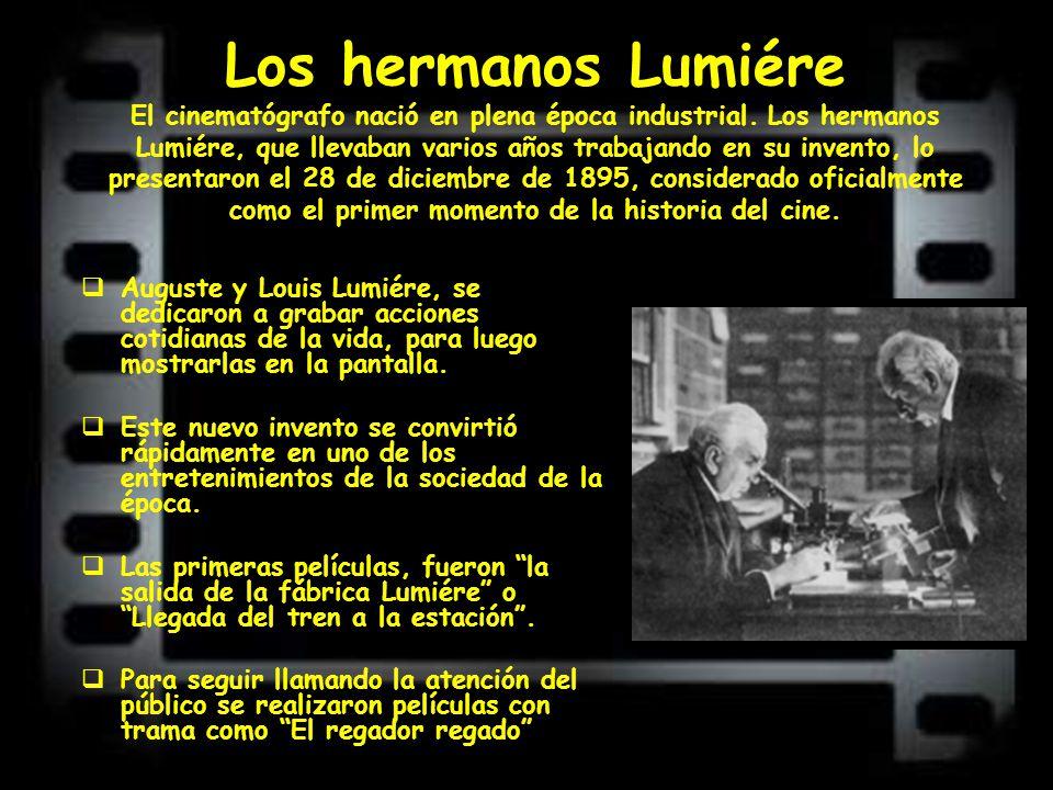 Los hermanos Lumiére El cinematógrafo nació en plena época industrial. Los hermanos Lumiére, que llevaban varios años trabajando en su invento, lo pre